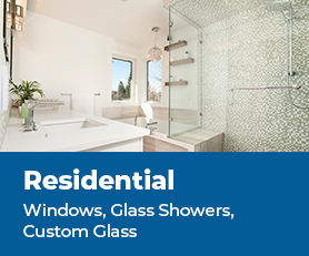 Residential - Windows, Glass Showers, Custom Glass